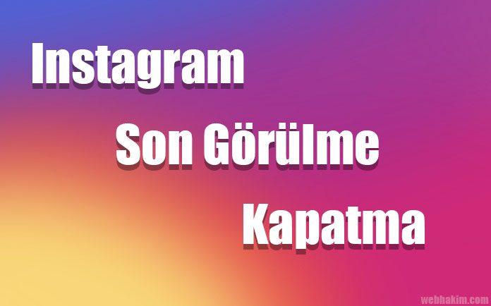 instagram son görülme kapatma