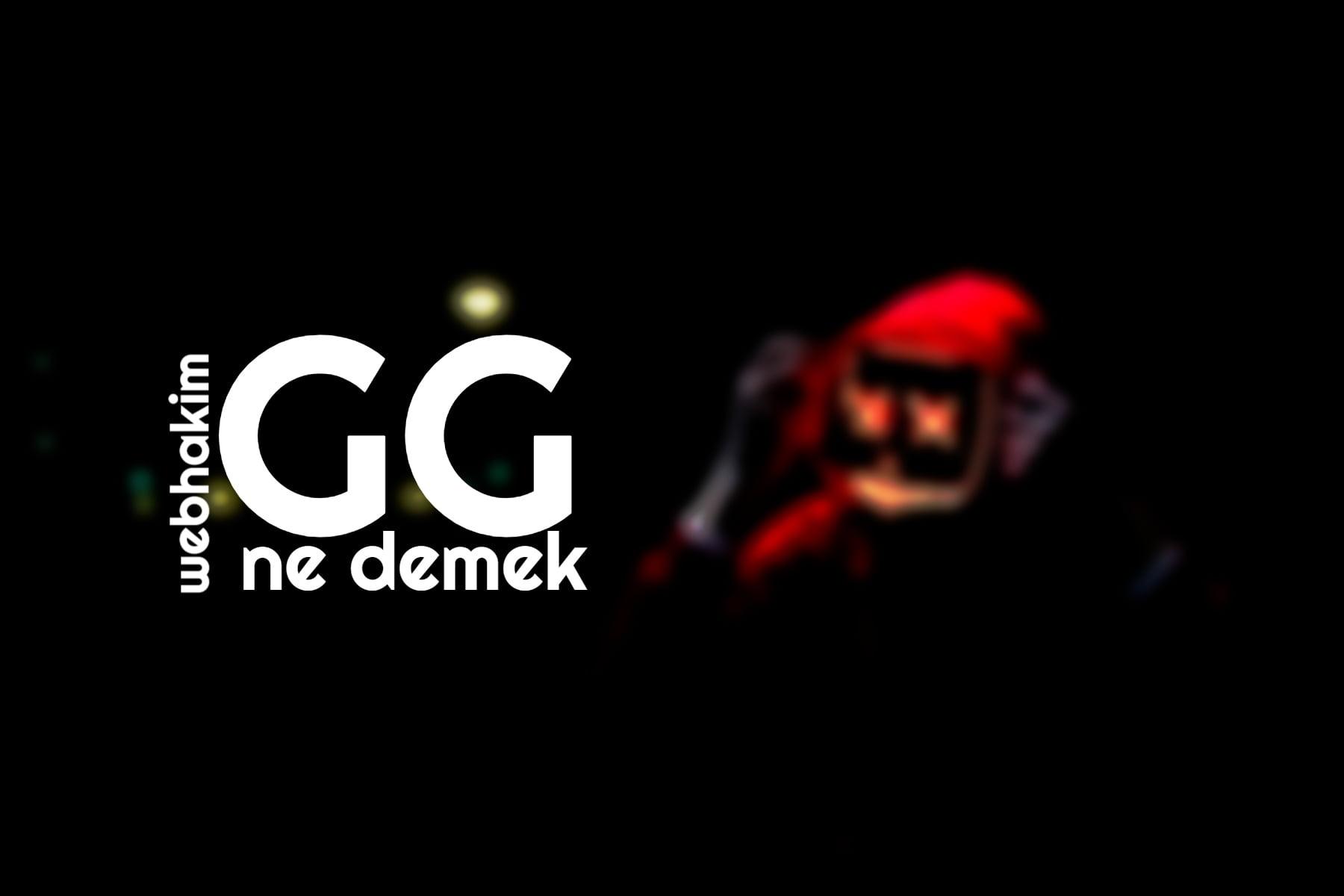 GG Ne Demek