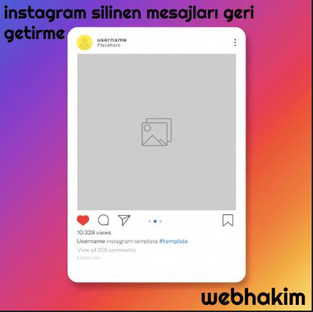 instagram silinen mesajlari geri getirme webhakim