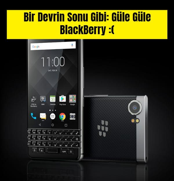 BlackBerry Telefonları Bitti: Şirket Twitter'dan Duyurdu!