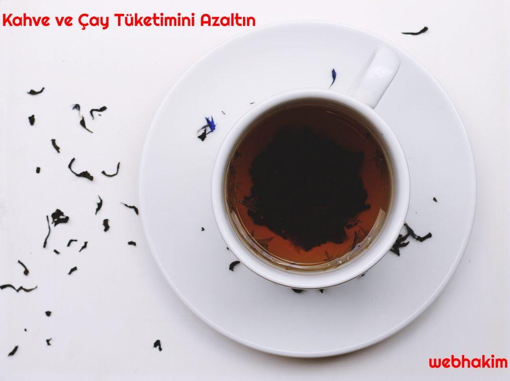 Kahve ve Cay Tuketimini Azaltin