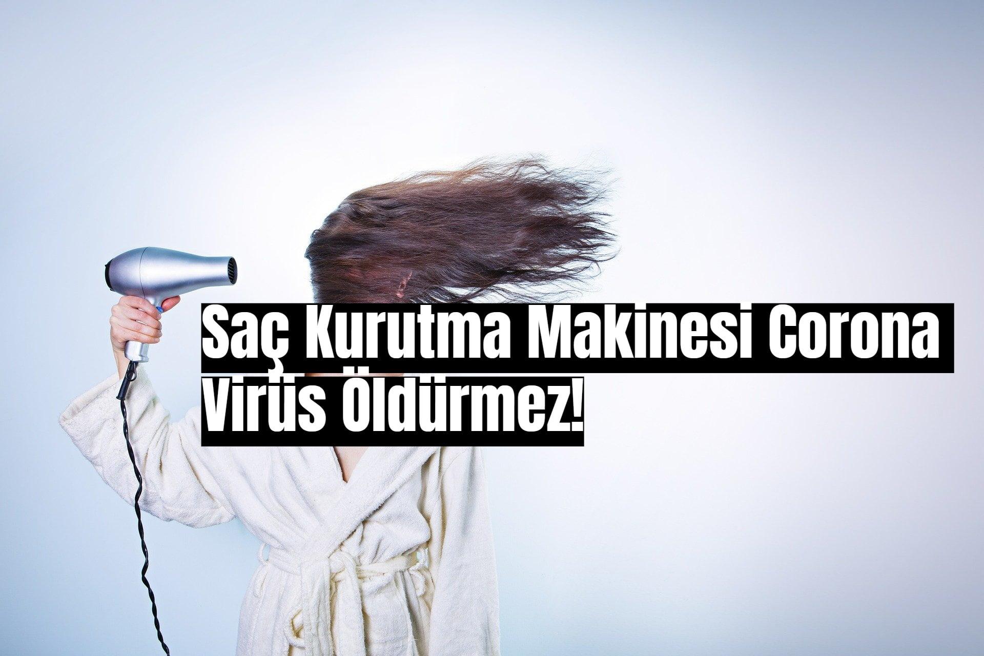 Saç Kurutma Makinesi Corona Virüsü Öldürmez! Hurafelerden Uzak Duralım