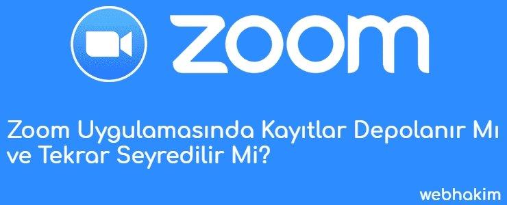 Zoom Uygulamasinda Kayitlar Depolanir Mi ve Tekrar Seyredilir Mi_