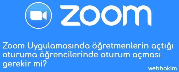 Zoom Uygulamasinda ogretmenlerin actigi oturuma ogrencilerinde oturum acmasi gerekir mi