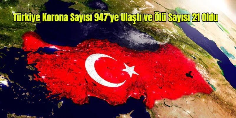 Türkiye Korona Sayısı 947'ye Ulaştı ve Ölü Sayısı 21 Oldu