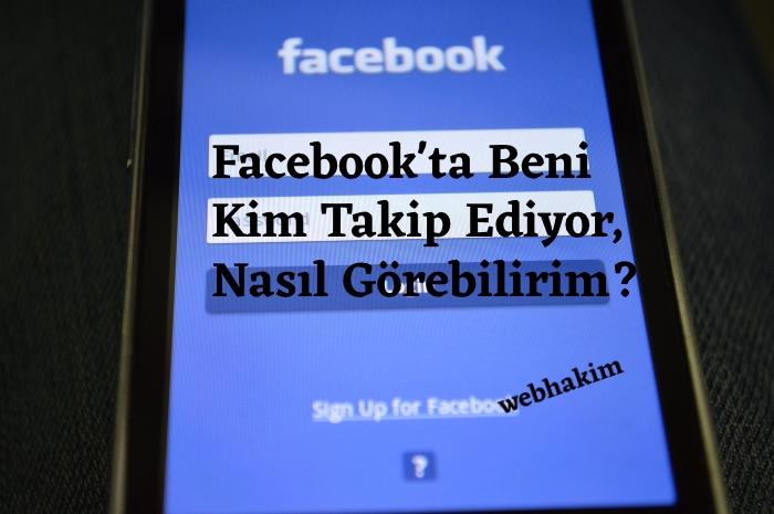 Facebook'ta Beni Kim Takip Ediyor, Nasil Görebilirim_