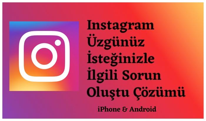 Instagram Üzgünüz İsteğinizle İlgili Sorun Oluştu