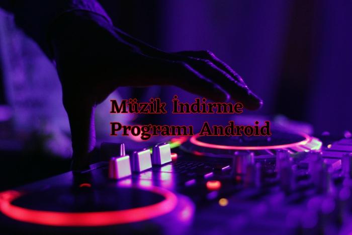 Müzik İndirme Programi Android