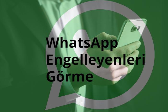 WhatsApp Engelleyenleri Gorme
