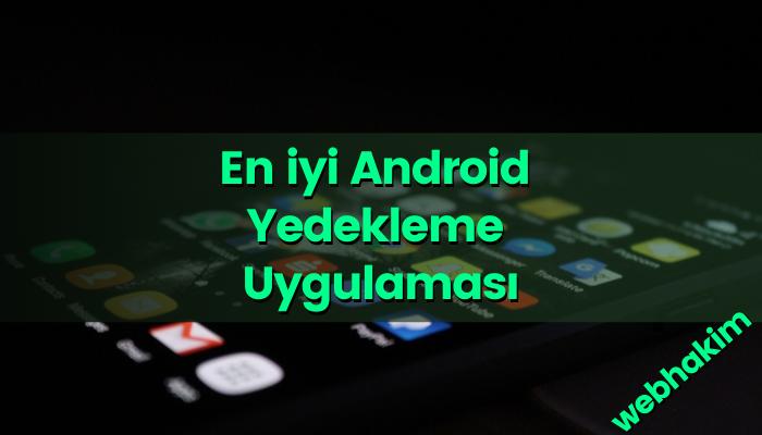 En iyi Android Yedekleme Uygulaması