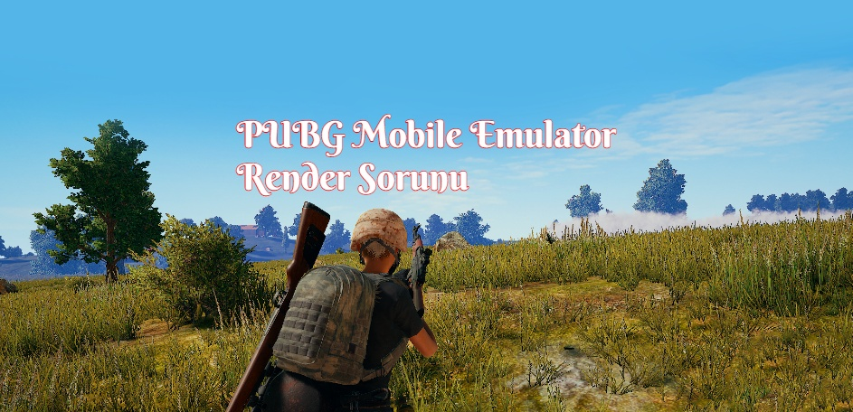 PUBG Mobile Emulator Render Sorunu