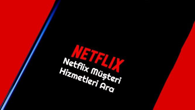 Netflix Musteri Hizmetleri Ara