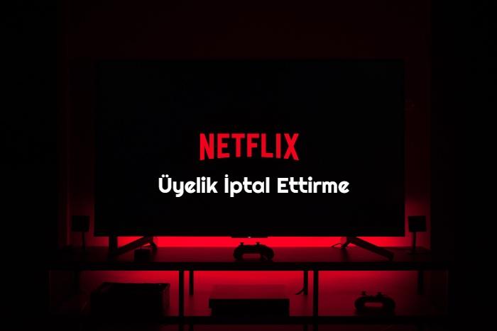 Netflix Uyelik Iptal Ettirme