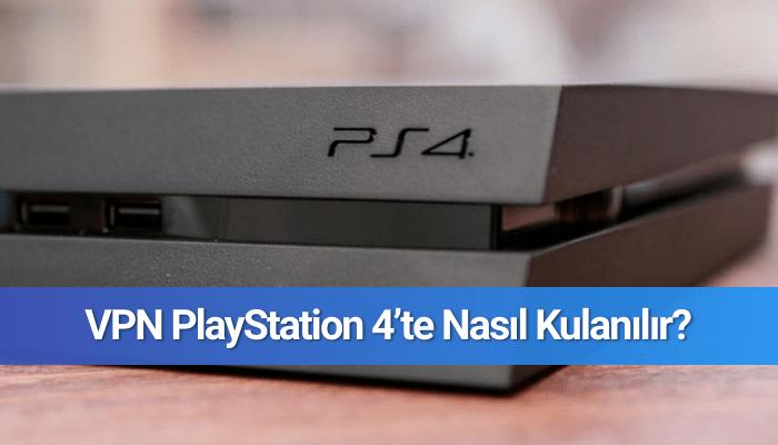 VPN PlayStation 4'te Nasıl Kulanılır