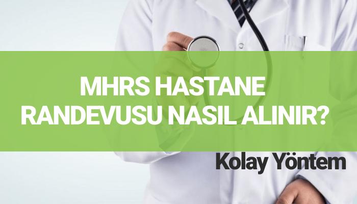 MHRS HASTANE RANDEVUSU NASIL ALINIR