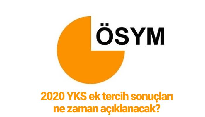 2020 YKS ek tercih sonuçları ne zaman açıklanacak