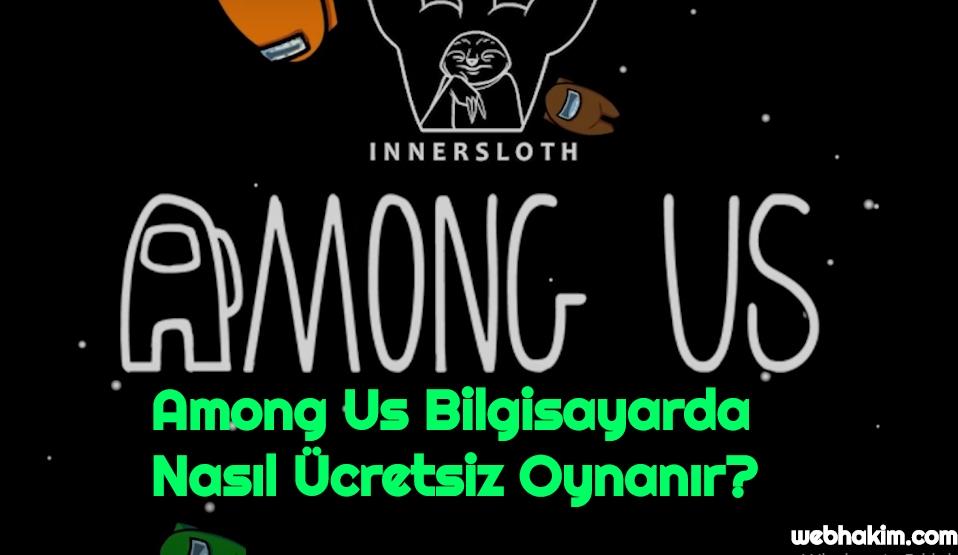 Among Us Bilgisayarda Nasil Ucretsiz Oynanir