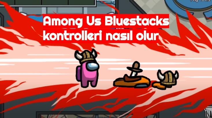 Among Us Bluestacks kontrolleri nasil olur