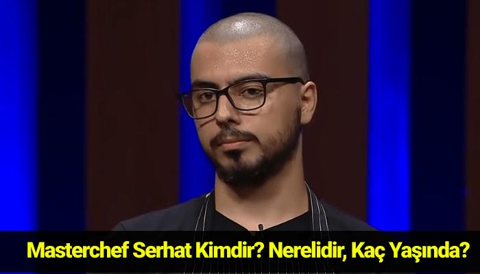 Masterchef Serhat Kimdir