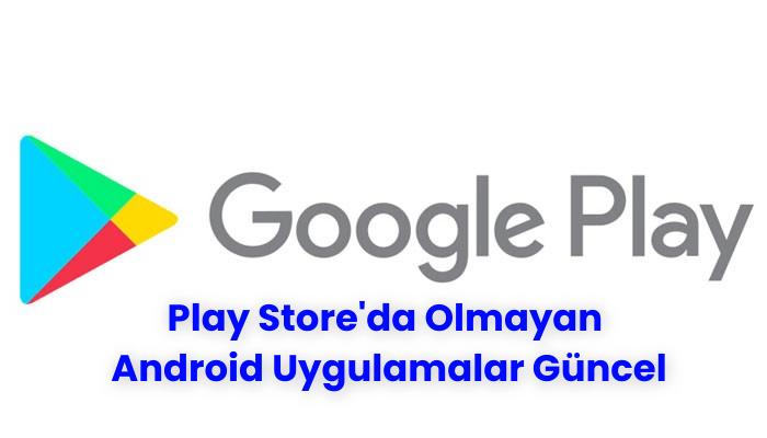 Play Store'da Olmayan Android Uygulamalar