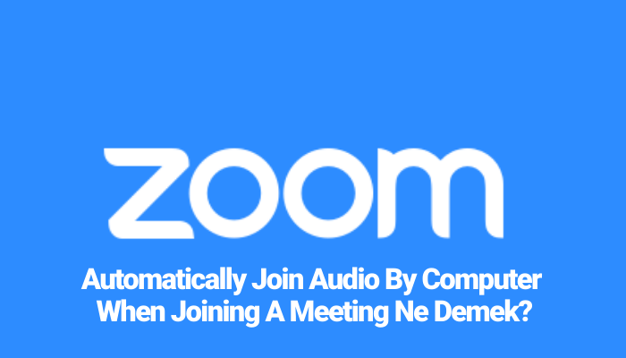 Automatically Join Audio By Computer When Joining A Meeting Ne Demek