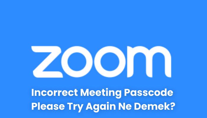 Incorrect Meeting Passcode Please Try Again Ne Demek