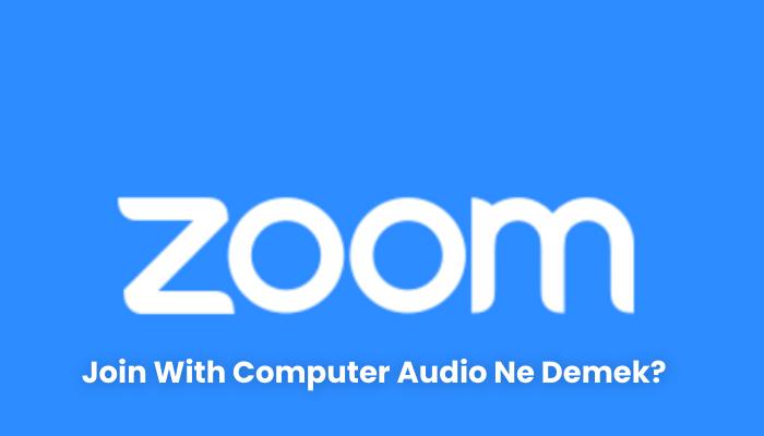 Join With Computer Audio Ne Demek