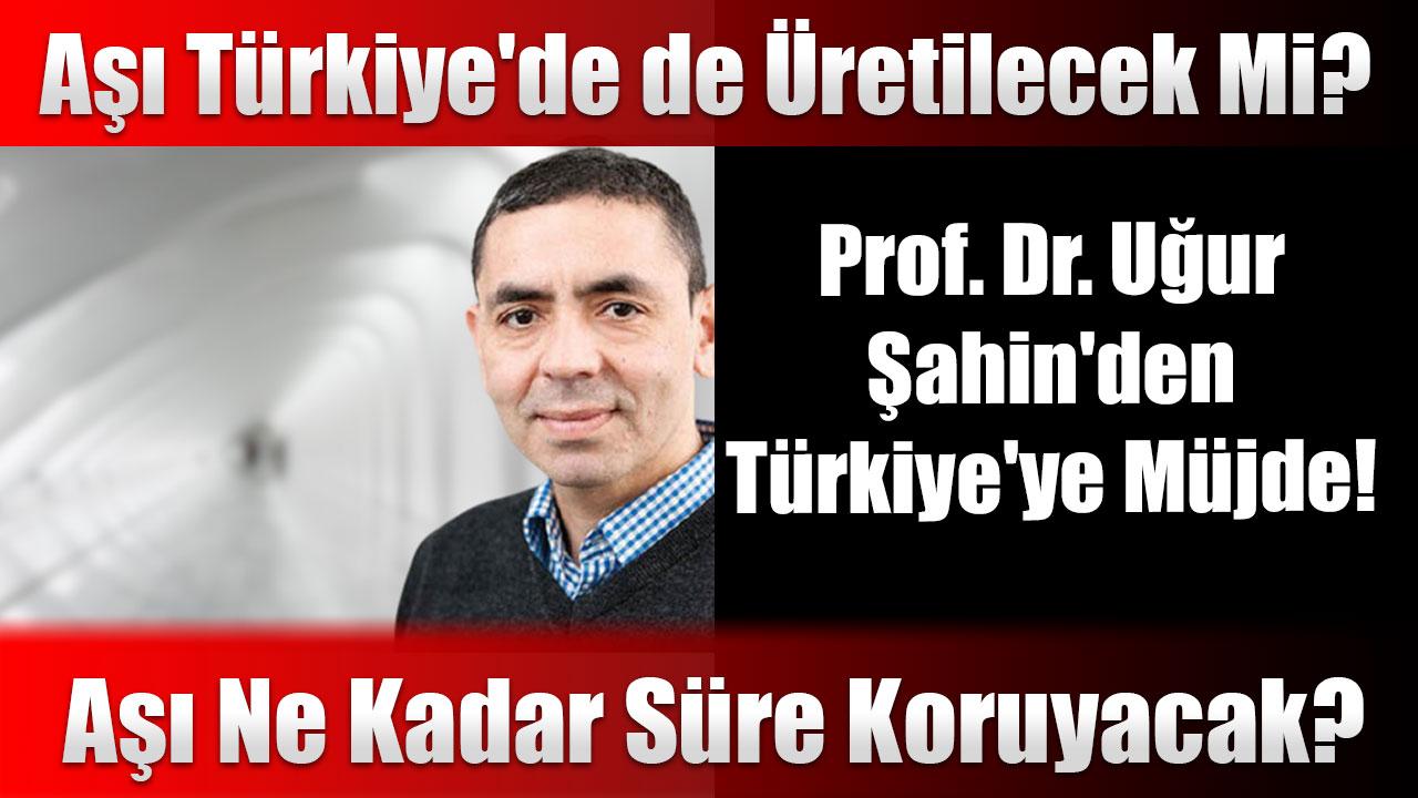 Prof. Dr. Ugur Sahin'den Turkiye'ye Mujde!