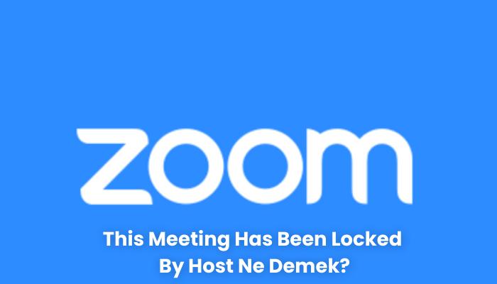 This Meeting Has Been Locked By Host Ne Demek