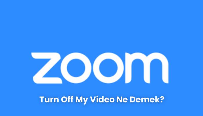 Turn Off My Video Ne Demek