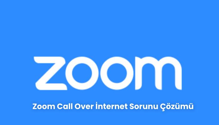 Zoom Call Over Internet Sorunu Cozumu