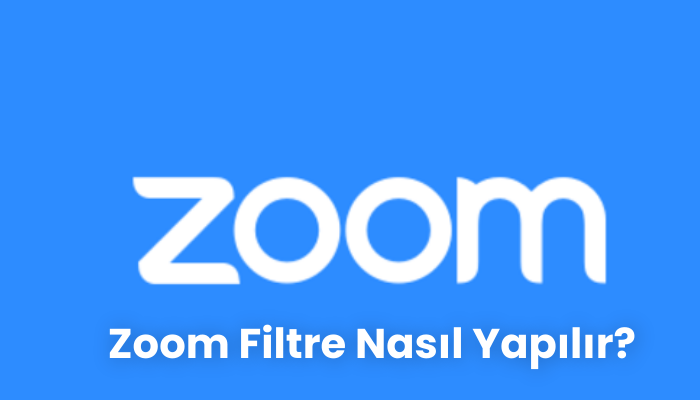 Zoom Filtre Nasil Yapilir