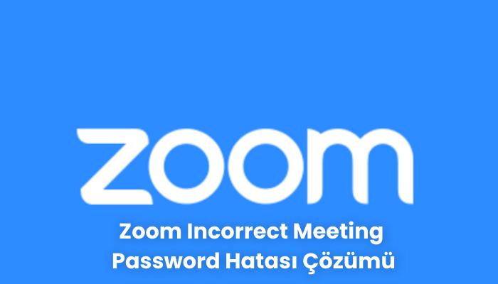 Zoom Incorrect Meeting Password Hatasi