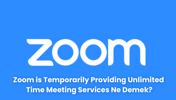 Zoom is Temporarily Providing Unlimited Time Meeting Services Ne Demek