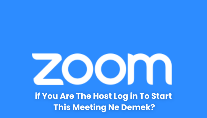 if You Are The Host Log in To Start This Meeting Ne Demek