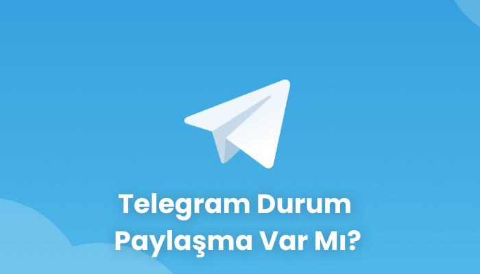 Telegram Durum Paylaşma Var Mi