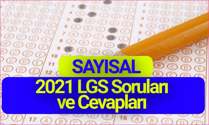 2021 LGS Soruları ve Cevapları Sayısal