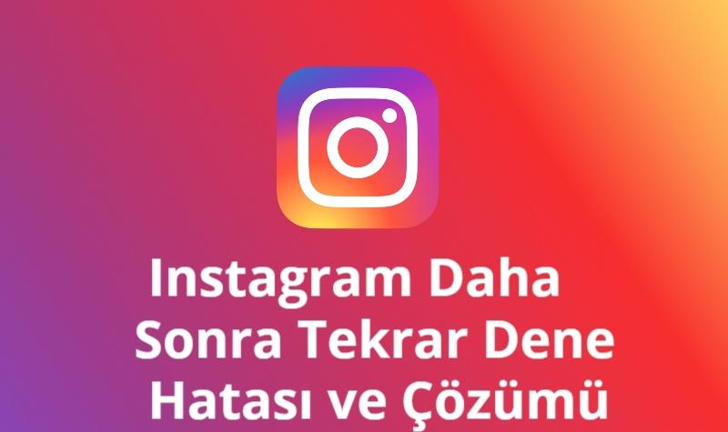 Instagram Daha Sonra Tekrar Dene Hatasi